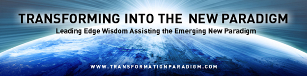 Transforming into the New Paradigm - Leading Edge Wisdom Assisting Transformation into the New Paradigm